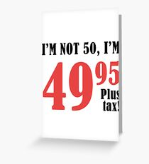Funny 50th Birthday Gift (Plus Tax) Greeting Card