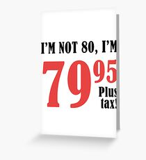 Funny 80th Birthday Gift (Plus Tax) Greeting Card