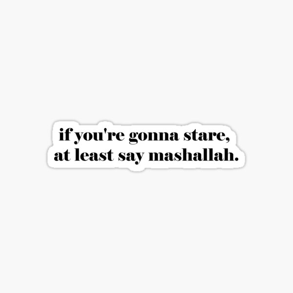 If you're gonna stare at least say Mashallah - Small Black Text Sticker