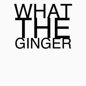 What The Ginger by jlrceltics