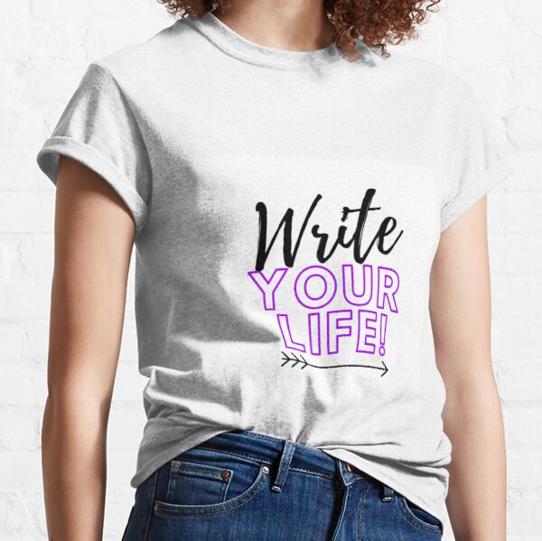 Write Your Life Classic T-Shirt