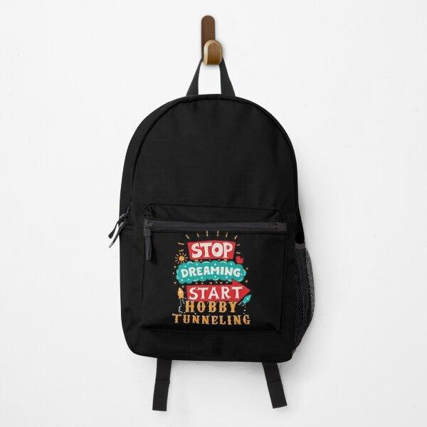 Stop Dreaming Start Hobby Tunneling Backpack