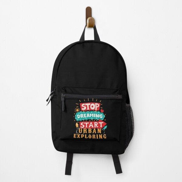 Stop Dreaming Start Urban Exploring Backpack