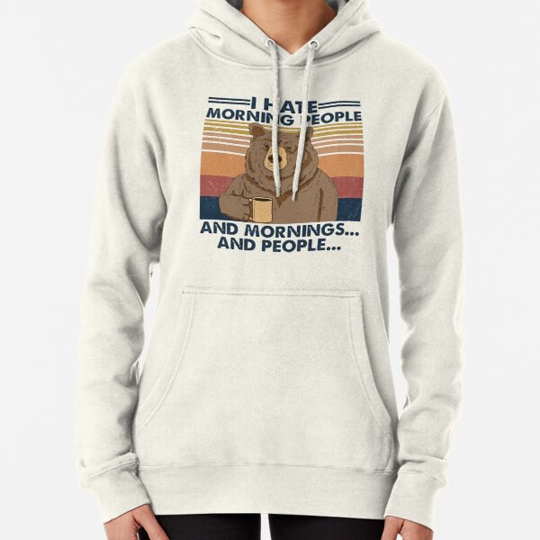 Camping I Hate Morning People And People And Mornings Bear Coffee Pullover Hoodie