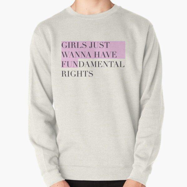 Girls just wanna have fundamental rights Pullover Sweatshirt
