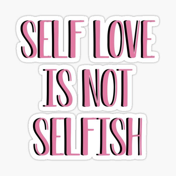 Self love is not selfish Sticker