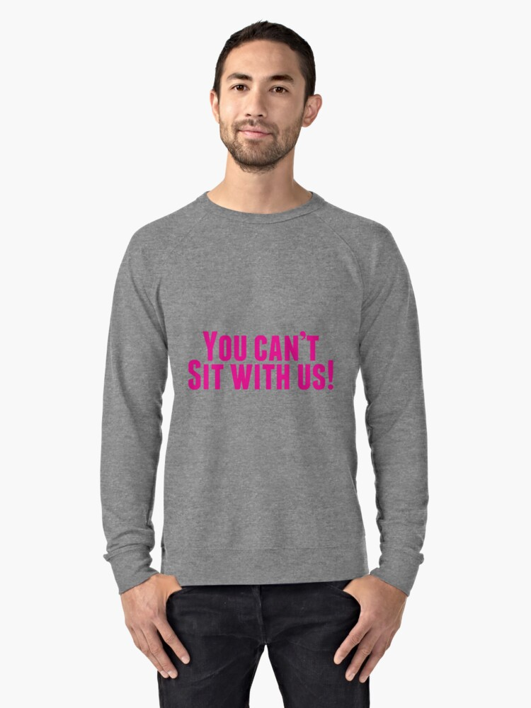You Can't Sit With Us! Lightweight Sweatshirt Front