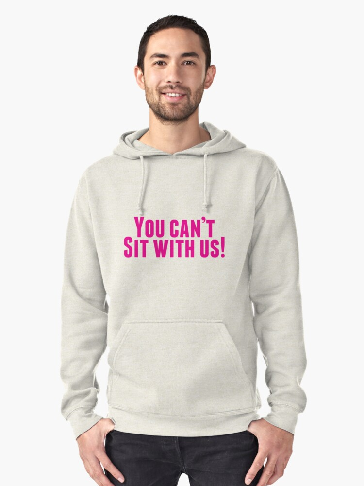 You Can't Sit With Us! Pullover Hoodie Front