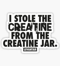 I Stole The Creatine From The Creatine Jar (Black) Sticker