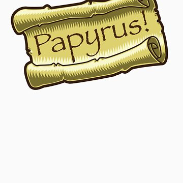 Papyrus! by Contraltissimo