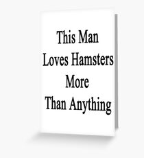 This Man Loves Hamsters More Than Anything  Greeting Card