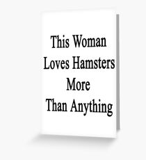This Woman Loves Hamsters More Than Anything  Greeting Card