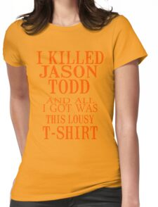 I Killed Jason Todd And All I Got Was This Lousy T-Shirt Womens Fitted T-Shirt