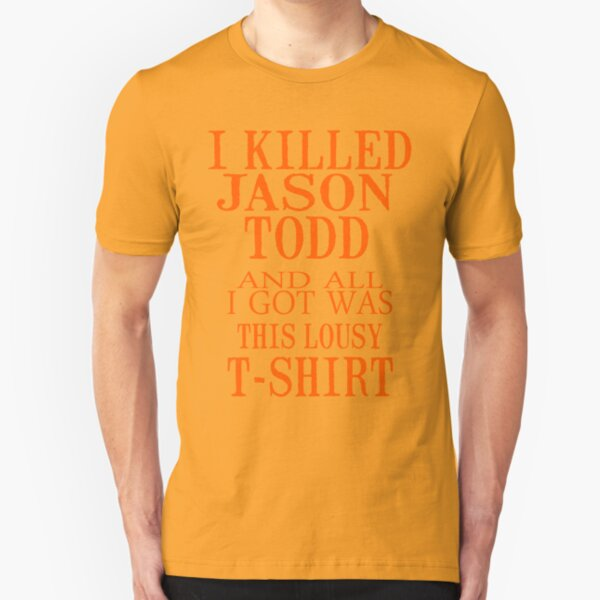 I Killed Jason Todd And All I Got Was This Lousy T-Shirt Slim Fit T-Shirt