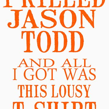 I Killed Jason Todd And All I Got Was This Lousy T-Shirt by Astrous