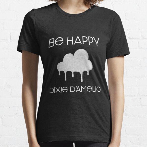 be happy dixie damelio Essential T-Shirt