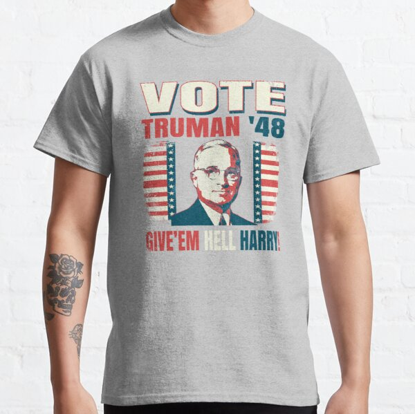 Vote Harry S. Truman 1948 Give'em Hell Harry Vintage Style Classic T-Shirt
