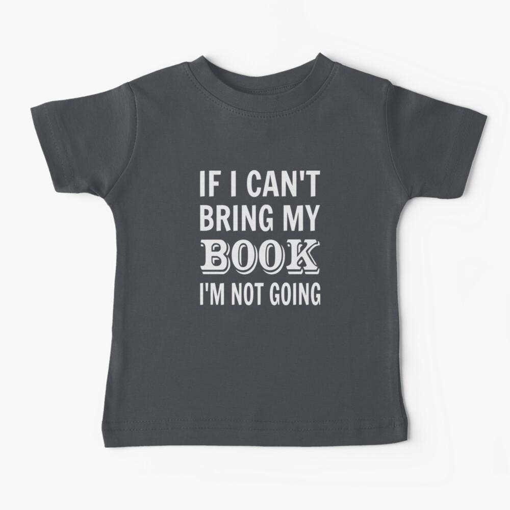 If I Can't Bring My Book I'm Not Going Baby T-Shirt