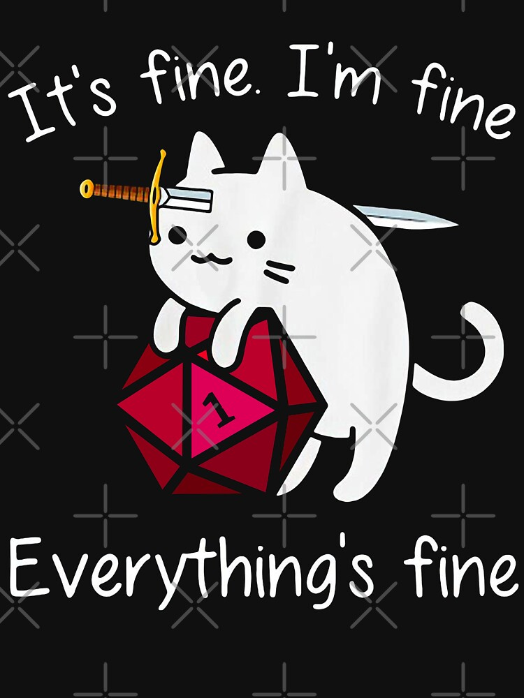 It's fine. I'm fine. Everything is fine cat dice by moonchildworld