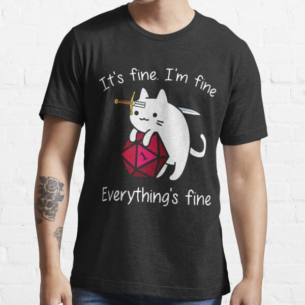 It's fine. I'm fine. Everything is fine cat dice Essential T-Shirt