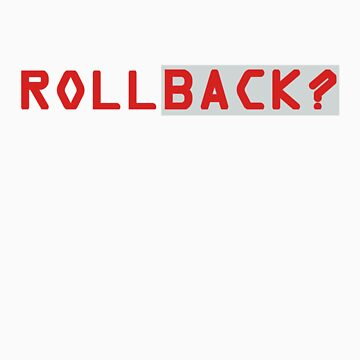 Rollback ? by geekcasuals
