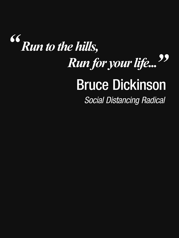Run to the hills! Run for your life!. Bruce Dickinson knew how to social distance! by NearTheKnuckle