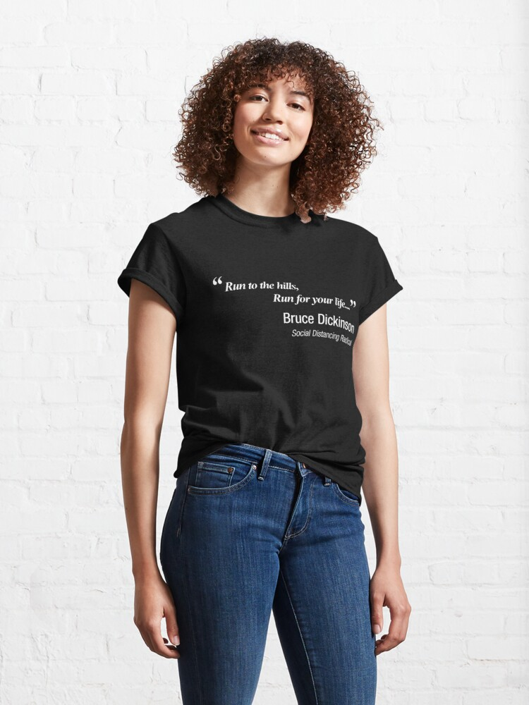 Alternate view of Run to the hills! Run for your life!. Bruce Dickinson knew how to social distance! Classic T-Shirt