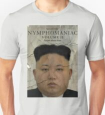 Kim Jong-un Nymphomaniac: Volume II T-Shirt