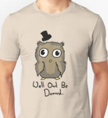 Well Owl Be Damned.  Unisex T-Shirt