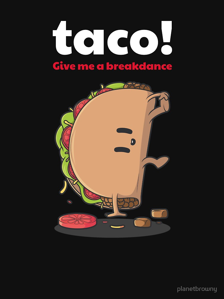 Taco! Give me a Breakdance von planetbrowny