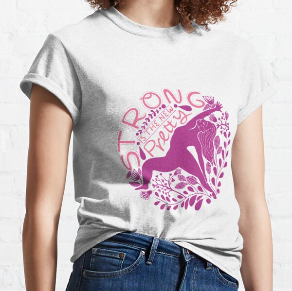 Strong is the new pretty Classic T-Shirt