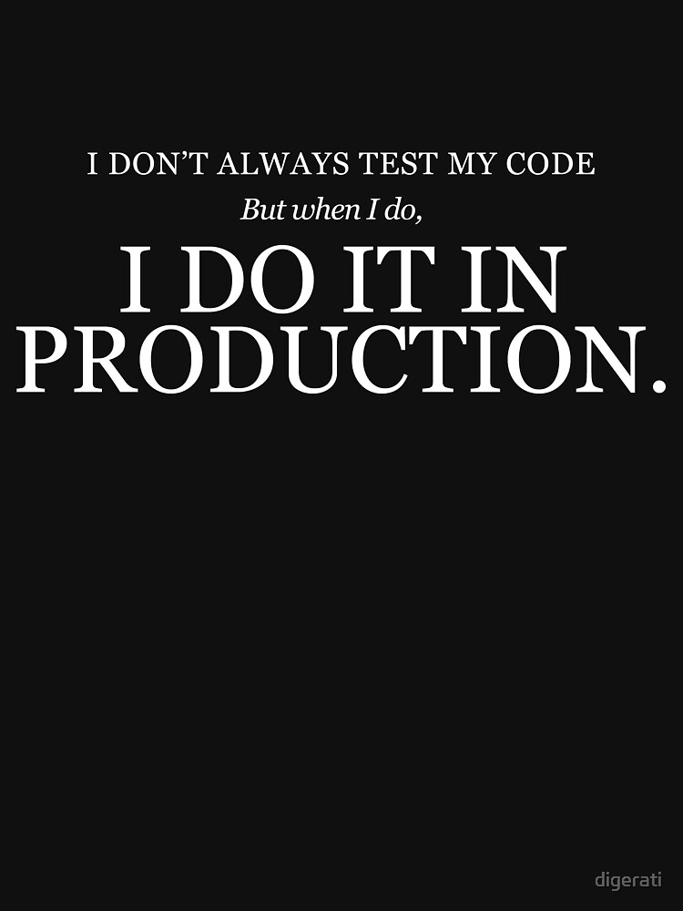 I don't always test my code | Unisex T-Shirt