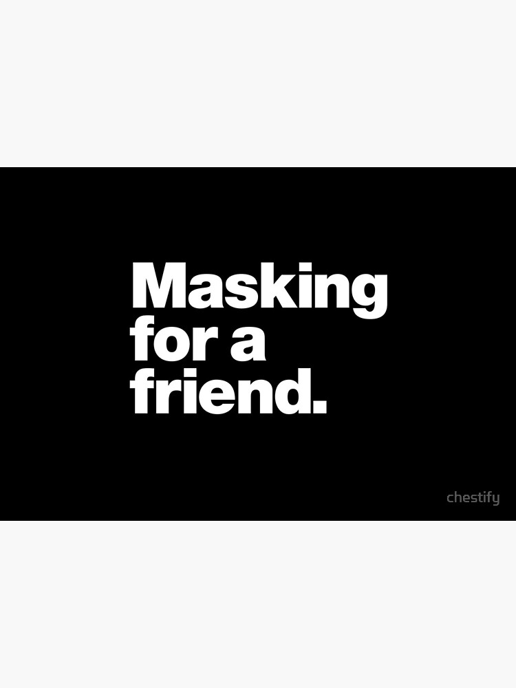 Masking for a friend by chestify