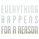 Everything Happens For A Reason by indurdesign