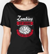 zombies eat brains you are safe! Women's Relaxed Fit T-Shirt
