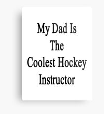 My Dad Is The Coolest Hockey Instructor  Metal Print