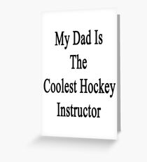 My Dad Is The Coolest Hockey Instructor  Greeting Card