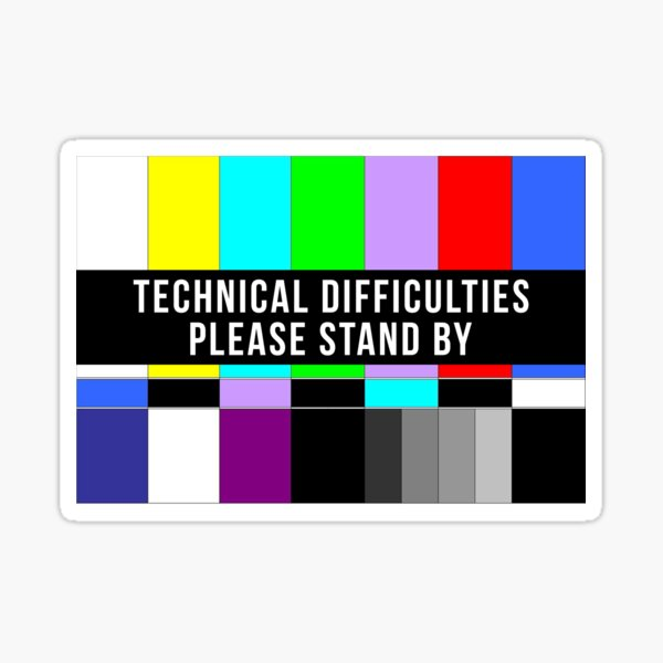Technical Difficulties Please Stand By No Signal Sticker