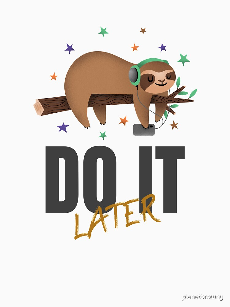 Do it later von planetbrowny