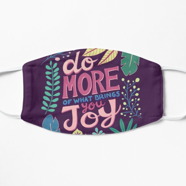 Do More Of What Brings You Joy Mask