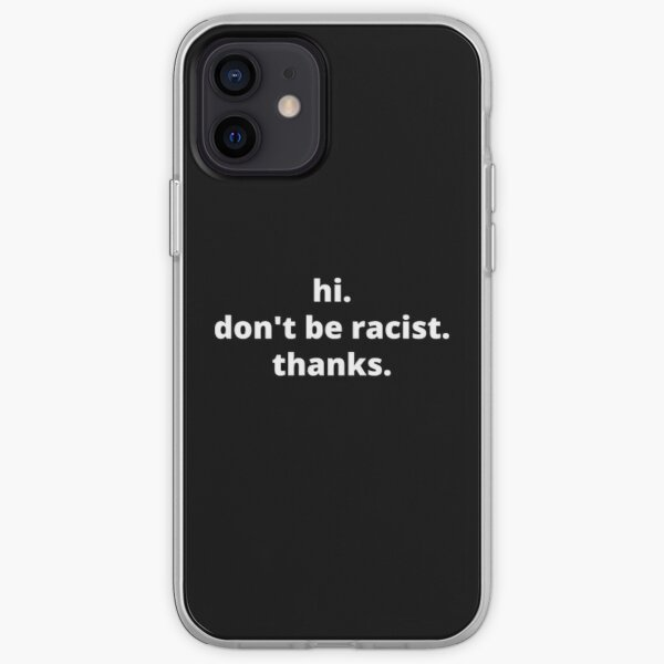Hi, Don't be Racist Shirt, Minimalist Shirt, Equality Shirt, Anti Racism Shirt, Don't raise Racist Shirt,BLM iPhone Soft Case