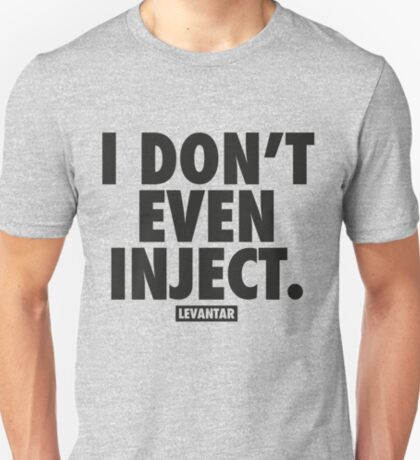 I Don't Even Inject (Black) T-Shirt