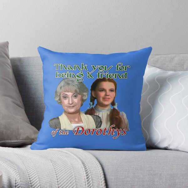 Thank you for being a friend of The Dorothys Throw Pillow