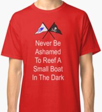 Ashamed to Reef a Small Boat in the Dark Classic T-Shirt