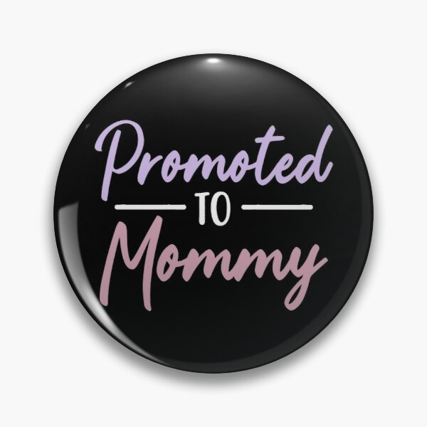Promoted to Mommy Pin