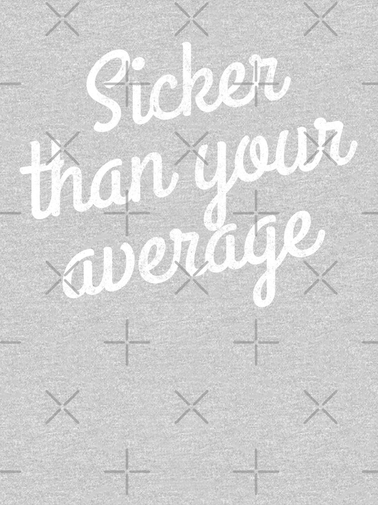 Sicker than your average by Primotees