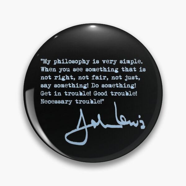 John Lewis - Good Trouble Quote - blue 1.4 Pin