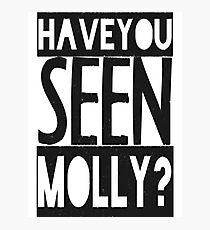 Have You Seen Molly ? Photographic Print