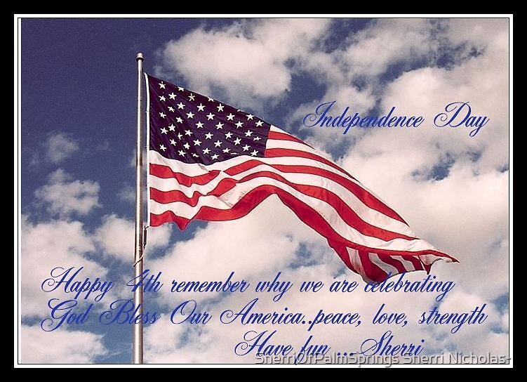 HAPPY INDEPENDENCE DAY.... by Sherri Palm Springs  Nicholas