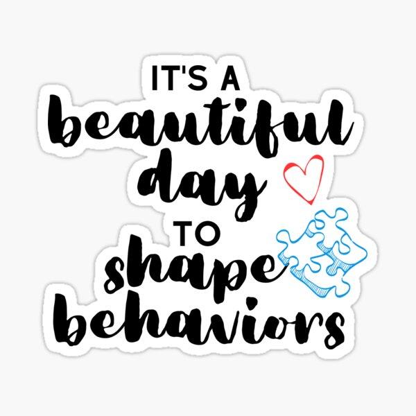 It's a Beautiful Day to Shape Behaviors Behavior Analysis ABA BCBA Autism Classic T-Shirt Sticker
